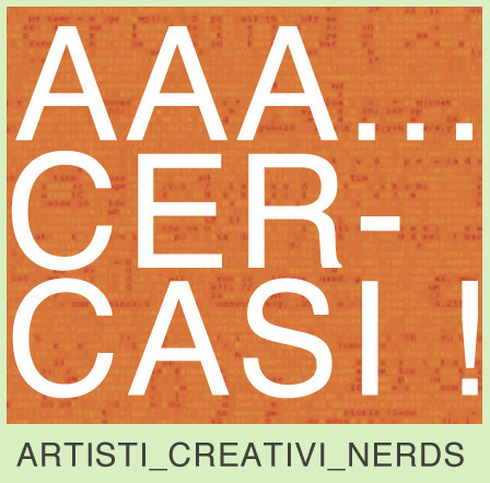 7^ Ed INCROCI: AAA… Cercasi ! ARTISTI_CREATIVI_NERDS